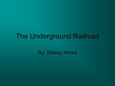 "The Underground Railroad By: Stacey Hines. Moses She's Harriet Tubman, former slave. Led by ""visions,"" she has never lost a slave. Find a place called."