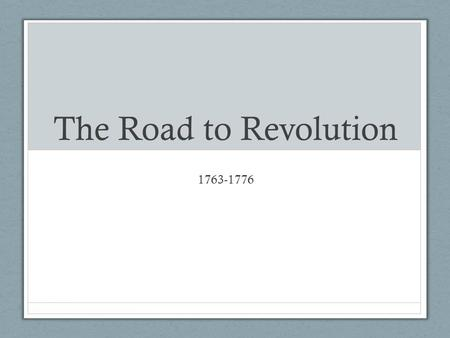 The Road to Revolution 1763-1776. Tighter British Control During the French and Indian War, American colonist helped the British defeat the French. The.