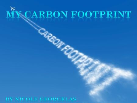 A Carbon Footprint is the measure of the amount of carbon dioxide produced by one person over an amount of time. The measure of how much impact our activities.