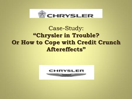 "Case-Study: ""Chrysler in Trouble? Or How to Cope with Credit Crunch Aftereffects"""