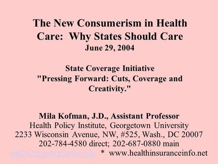 The New Consumerism in Health Care: Why States Should Care June 29, 2004 State Coverage Initiative Pressing Forward: Cuts, Coverage and Creativity. Mila.