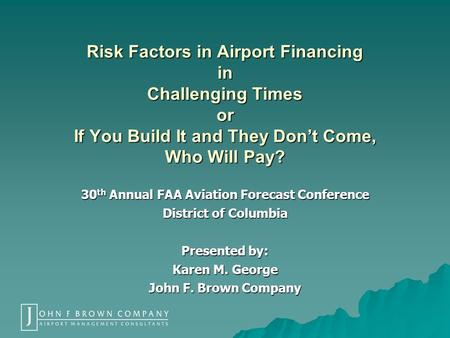 Risk Factors in Airport Financing in Challenging Times or If You Build It and They Don't Come, Who Will Pay? 30 th Annual FAA Aviation Forecast Conference.