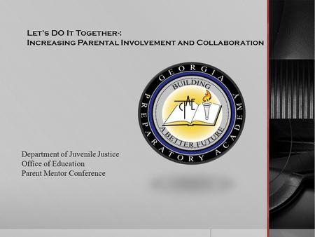 Let's DO It Together-: Increasing Parental Involvement and Collaboration Department of Juvenile Justice Office of Education Parent Mentor Conference.