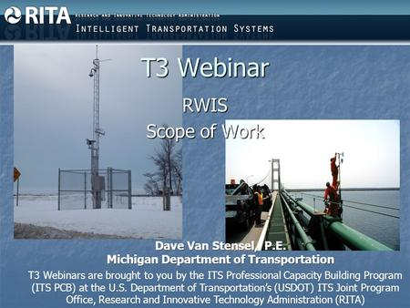 T3 Webinar RWIS Scope of Work T3 Webinars are brought to you by the ITS Professional Capacity Building Program (ITS PCB) at the U.S. Department of Transportation's.
