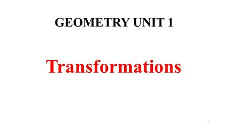 1 GEOMETRY UNIT 1 Transformations. 2 Types of Transformations Reflections: These are like mirror images as seen across a line or a point. Translations.