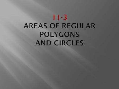  Find areas of regular polygons  Find areas of circles.