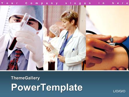 L/O/G/O ThemeGallery PowerTemplate Your Company slogan in here.