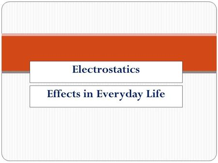 Electrostatics Effects in Everyday Life.  Electric & magnetic effects in every day life  Electric phenomena may produce magnetic effects and magnetic.