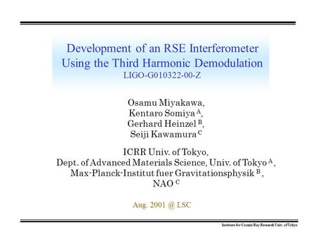 Institute for Cosmic Ray Research Univ. of Tokyo Development of an RSE Interferometer Using the Third Harmonic Demodulation LIGO-G010322-00-Z Osamu Miyakawa,