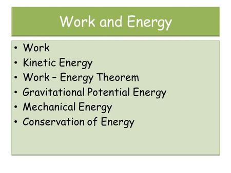 Work and Energy Work Kinetic Energy Work – Energy Theorem