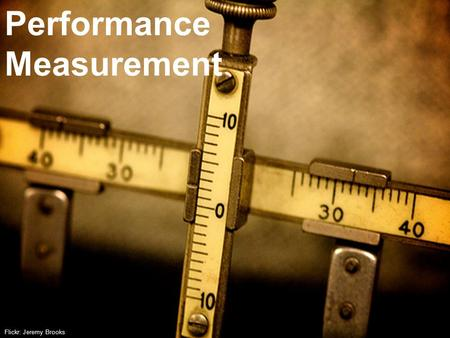 & ASSOCIATES © 2009 Flickr: Jeremy Brooks Performance Measurement.