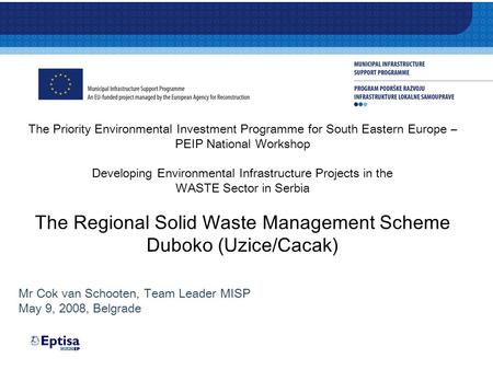 The Priority Environmental Investment Programme for South Eastern Europe – PEIP National Workshop Developing Environmental Infrastructure Projects in the.