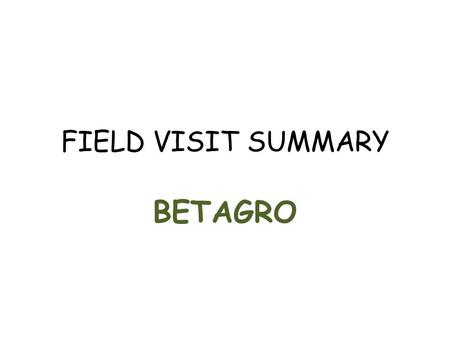 FIELD VISIT SUMMARY BETAGRO. BETAGRO – Let's make life better Team composition Team leader: Jirapa Inthisang Translator: Nisarawan/Jirapa Note taker: