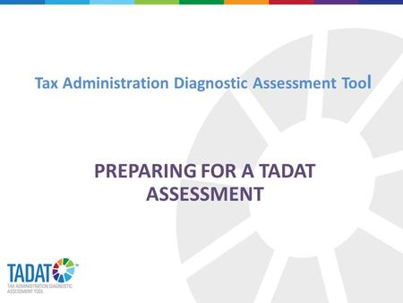 Tax Administration Diagnostic Assessment Too l PREPARING FOR A TADAT ASSESSMENT.