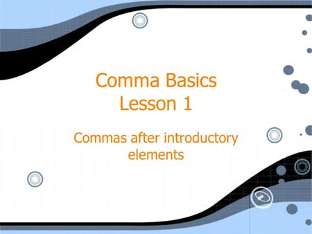 Comma Basics Lesson 1 Commas after introductory elements.