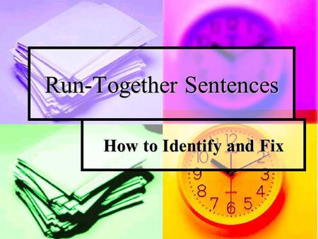 Run-Together Sentences How to Identify and Fix. Run-Together Sentences Run-together sentences occur when two sentences are joined with no punctuation.