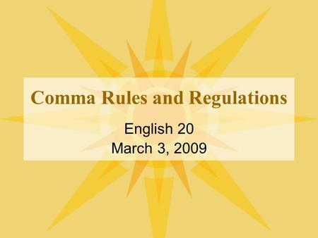 Comma Rules and Regulations English 20 March 3, 2009.