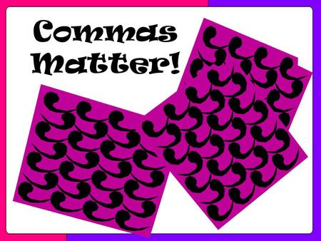 Commas Matter!. Comma errors can cause… Love confusion.