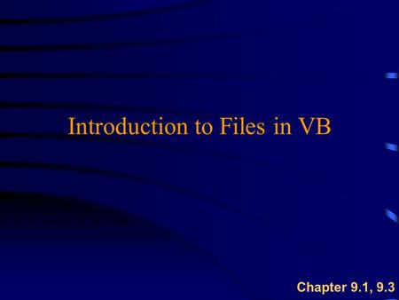 Introduction to Files in VB Chapter 9.1, 9.3. Overview u Data Files  random access  sequential u Working with sequential files  open, read, write,