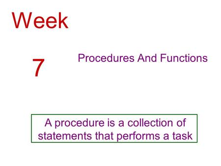 Week Procedures And Functions 7 A procedure is a collection of statements that performs a task.
