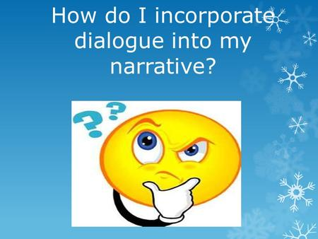 How do I incorporate dialogue into my narrative?.