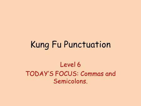 Level 6 TODAY'S FOCUS: Commas and Semicolons.