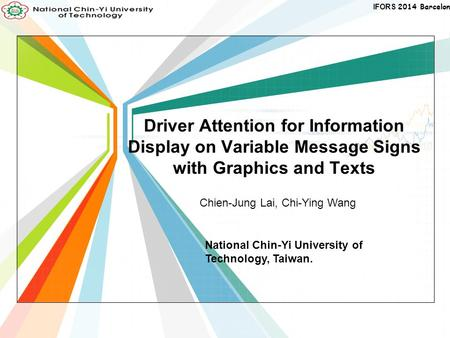 Driver Attention for Information Display on Variable Message Signs with Graphics and Texts Chien-Jung Lai, Chi-Ying Wang National Chin-Yi University of.