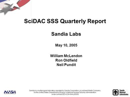 SciDAC SSS Quarterly Report Sandia Labs May 10, 2005 William McLendon Ron Oldfield Neil Pundit Sandia is a multiprogram laboratory operated by Sandia Corporation,