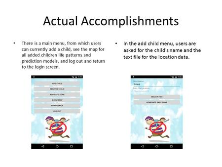 Actual Accomplishments There is a main menu, from which users can currently add a child, see the map for all added children life patterns and prediction.