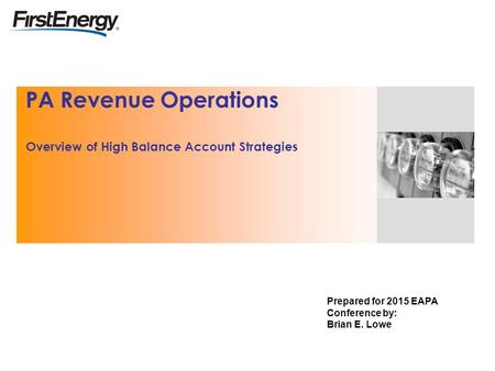 PA Revenue Operations Overview of High Balance Account Strategies Prepared for 2015 EAPA Conference by: Brian E. Lowe.