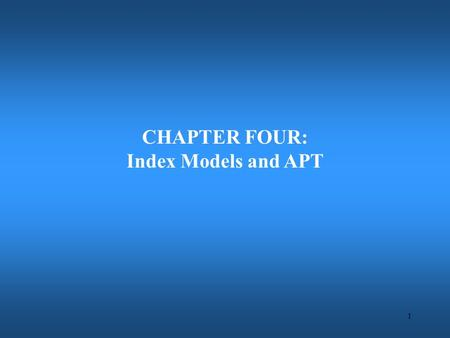 1 CHAPTER FOUR: Index Models and APT 2 Problems of Markowitz Portfolio Selection There are some problems for Markowitz portfolio selection: Huge number.