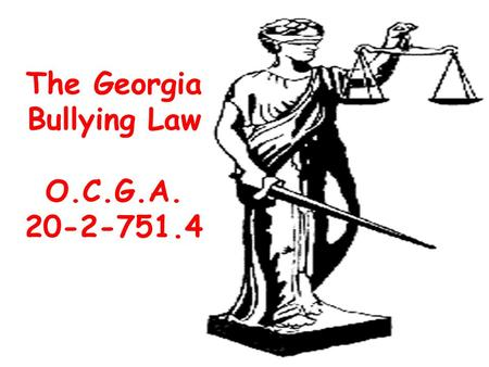 The Georgia Bullying Law O.C.G.A. 20-2-751.4. No later than August 1, 2011 : Each local board of education shall ensure that students and parents of students.