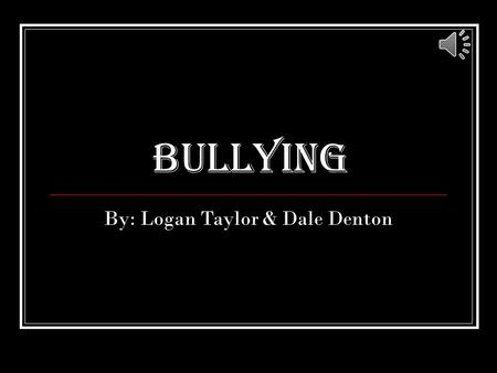 Bullying By: Logan Taylor & Dale Denton. Facts About Bullying Over 3.2 million students are victims of bullying each year. 1 in every 4 teachers see nothing.