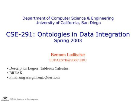 CSE-291: Ontologies in Data Integration Department of Computer Science & Engineering University of California, San Diego CSE-291: Ontologies in Data Integration.