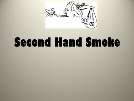 Second Hand Smoke. Did you know? When you are in same room with people who are smoking you are exposed to 4000 chemicals. 200 poisonous. Smokers smoke…