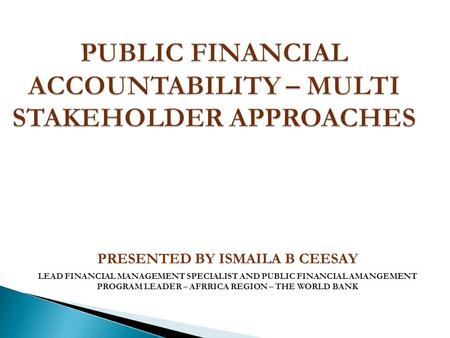 PUBLIC FINANCIAL ACCOUNTABILITY – MULTI STAKEHOLDER APPROACHES