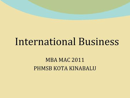 International Business MBA MAC 2011 PHMSB KOTA KINABALU.