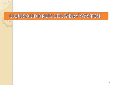 1. Introduction:- The term Liquisolid Technique is a:-  Novel concept of drug delivery.  Drugs belonging to Biopharmaceutics classification system(BCS)