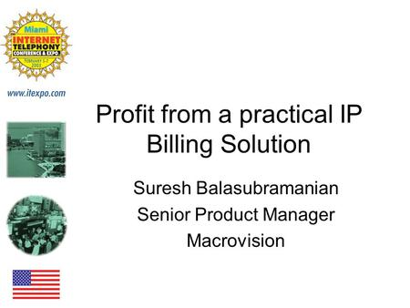 Profit from a practical IP Billing Solution Suresh Balasubramanian Senior Product Manager Macrovision.