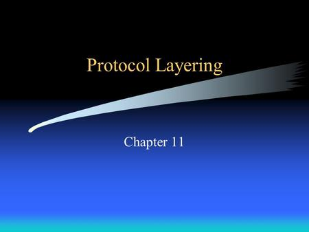 Protocol Layering Chapter 11. Protocol Layering Why is software broken into modules? Why is program translation done in steps with distinct functions.