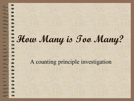 How Many is Too Many? A counting principle investigation.