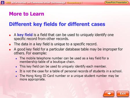 Different key fields for different cases More to Learn A key field is a field that can be used to uniquely identify one specific record from other records.