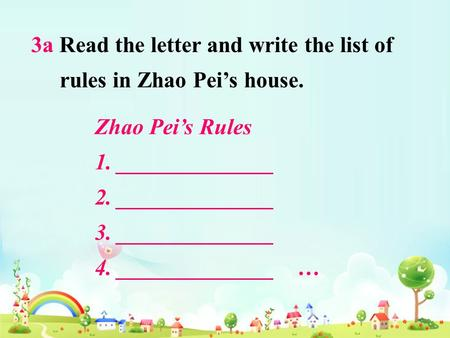 3a Read the letter and write the list of rules in Zhao Pei's house. Zhao Pei's Rules 1. ______________ 2. ______________ 3. ______________ 4. ______________.