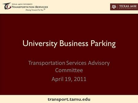 Transport.tamu.edu University Business Parking Transportation Services Advisory Committee April 19, 2011.