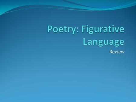 Review. Figurative Language What is figurative language? Figurative language is writing or speech that is meant to be understood imaginatively rather.