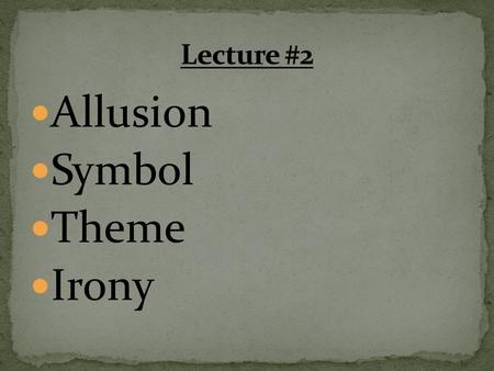 Allusion Symbol Theme Irony. An ALLUSION is an indirect reference to another idea, person, place, event, artwork, etc. used to enhance the meaning of.