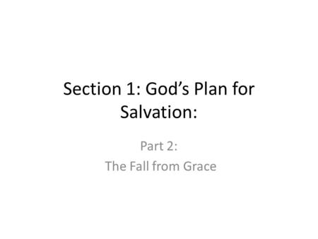 Section 1: God's Plan for Salvation: Part 2: The Fall from Grace.