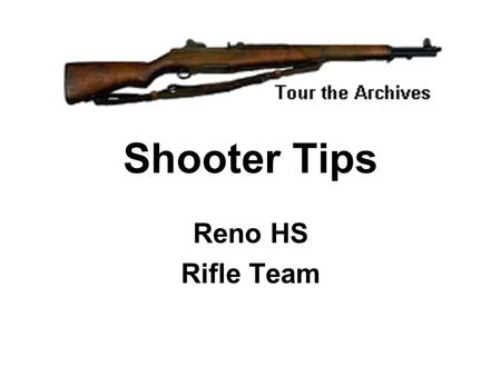 Shooter Tips Reno HS Rifle Team. Fundamentals Breathing –Breathing should follow a pattern –Take two normal breaths, hold your breath, then fire the shot.
