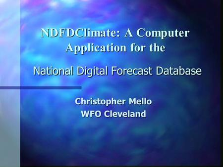 NDFDClimate: A Computer Application for the National Digital Forecast Database Christopher Mello WFO Cleveland.