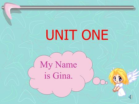 UNIT ONE My Name is Gina..